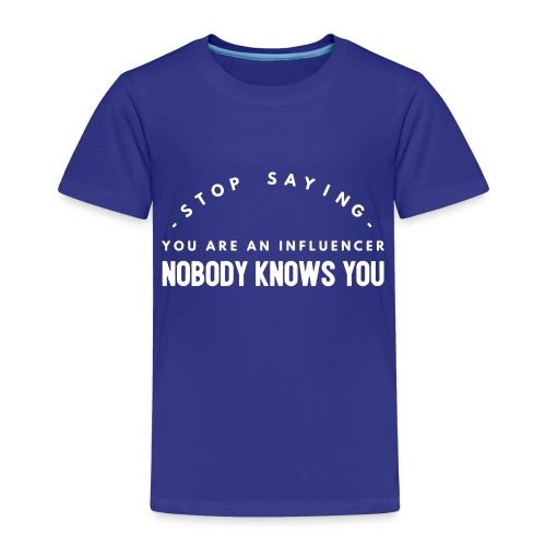 Influencer ? Nobody knows you - Kids' Premium T-Shirt