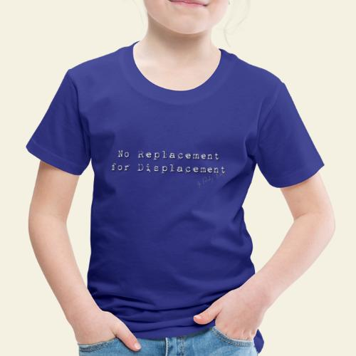 no replacement - Børne premium T-shirt