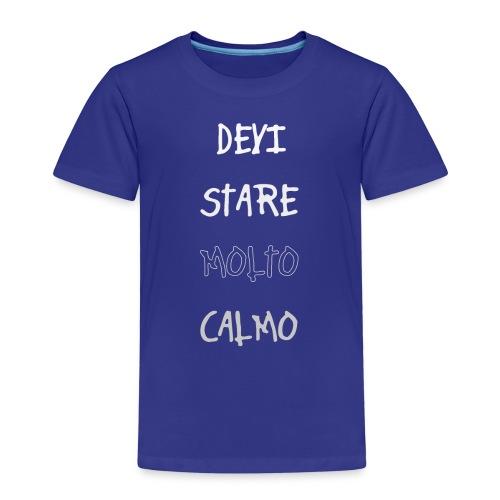 Devi stare molto calmo - Børne premium T-shirt