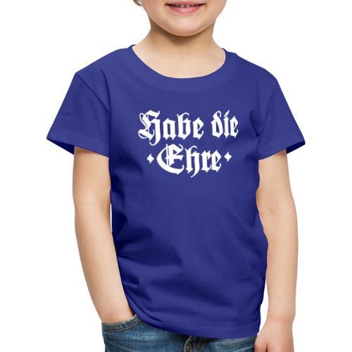 Habe die Ehre - Kinder Premium T-Shirt