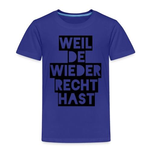 Weil de wieder Recht hast - Kinder Premium T-Shirt