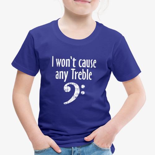 I won't cause any Treble Bass Design - Kinder Premium T-Shirt