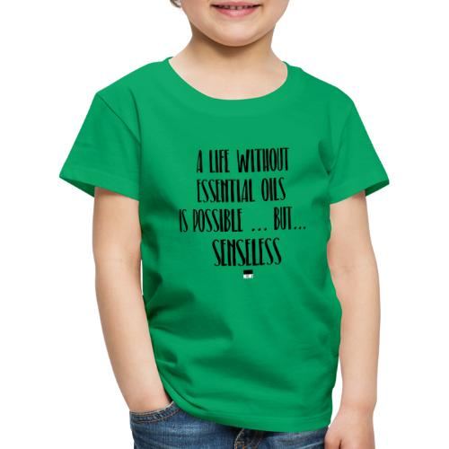 a life without essential oils is possible ... but - Kinder Premium T-Shirt