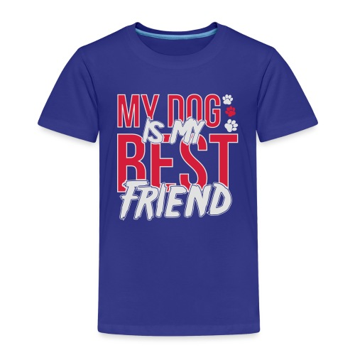 My Dog is My Best Friend - Kids' Premium T-Shirt