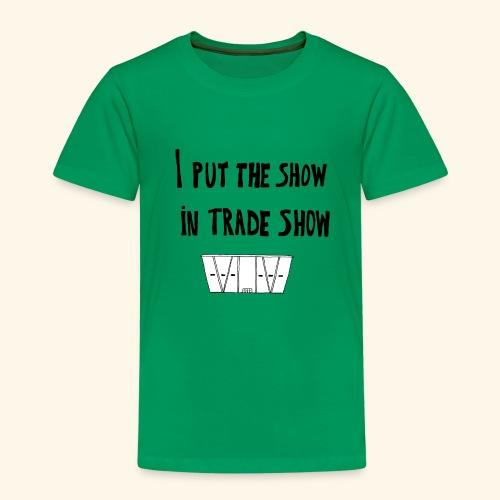I put the show in trade show - T-shirt Premium Enfant