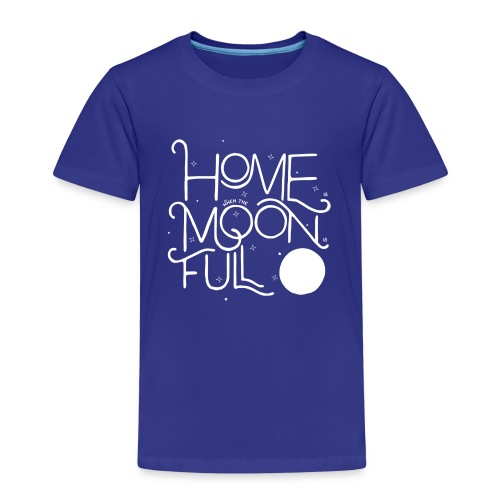 Home is ... when the Moon is Full! - Kinder Premium T-Shirt