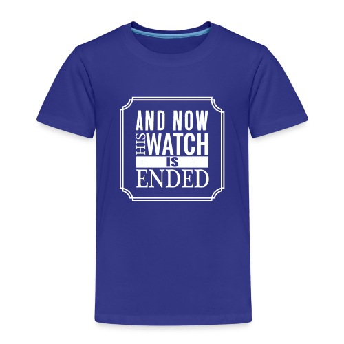 And now his watch is ended... - Kids' Premium T-Shirt