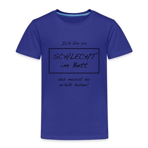 Anmaschspruch - Ich bin schlecht im Bett - Kinder Premium T-Shirt