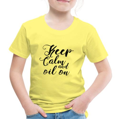 Keep Calm and oil on - Kinder Premium T-Shirt