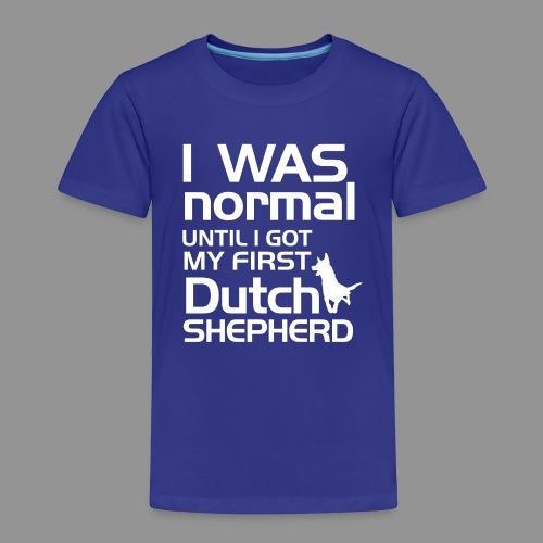 I was normal until I got my first Dutch Shepherd - Kids' Premium T-Shirt
