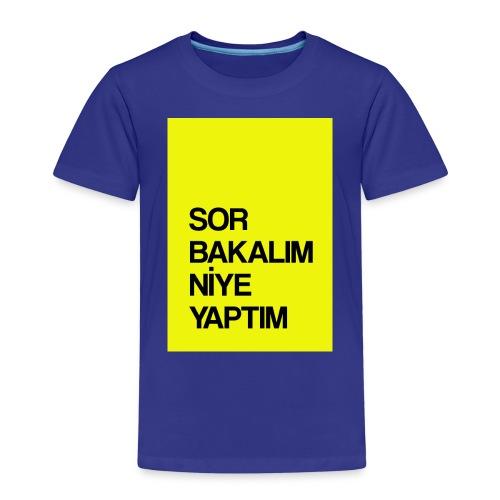 """""""Sor bakalım niye yaptım"""" / Film replikleri - Kinder Premium T-Shirt"""