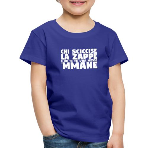 Chi sciccise la zappe e chi `n te l`ha messe `mman - Maglietta Premium per bambini