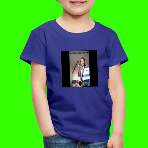 HAVE YOU SEEN MY DAD - Kids' Premium T-Shirt