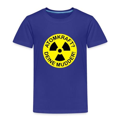 ATOMKRAFT? DEINE MUDDER! - Kinder Premium T-Shirt