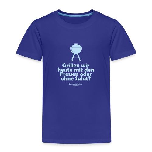 Grillen wir heute mit den Frauen oder ohne Salat - Kinder Premium T-Shirt