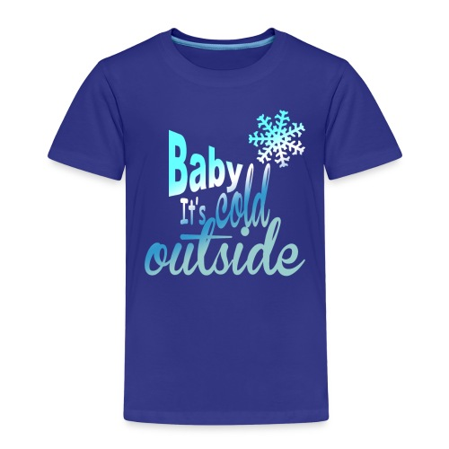 Baby it's cold outside - Kids' Premium T-Shirt