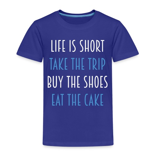 Life is short take the trip buy the shoes eat cake - Kinder Premium T-Shirt