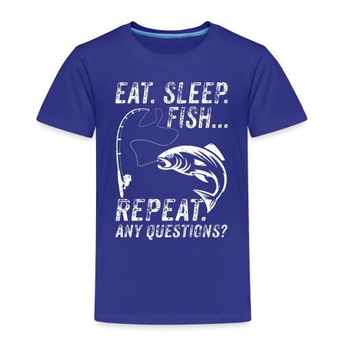 EAT SLEEP FISH REPEAT ANY QUESTIOINS? - Kinder Premium T-Shirt