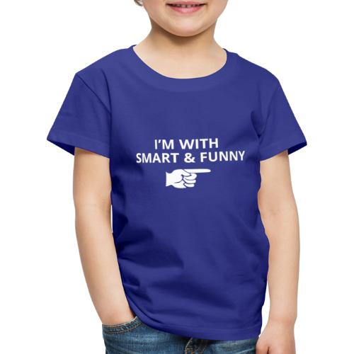 I'm with Smart and Funny - T-shirt Premium Enfant