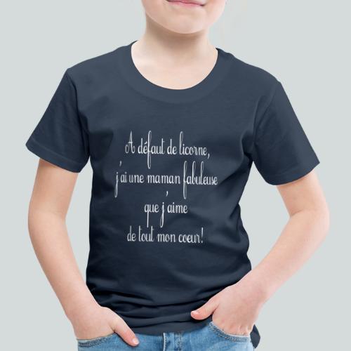 A défaut de licorne, j'ai une maman fabuleuse... - T-shirt Premium Enfant