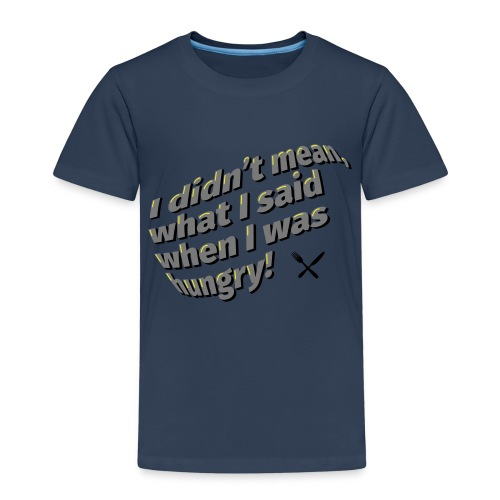I was hungry ... - Kinder Premium T-Shirt
