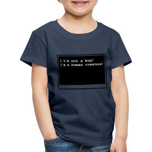 I'm not a bug! I'm a human creature! - Kinder Premium T-Shirt