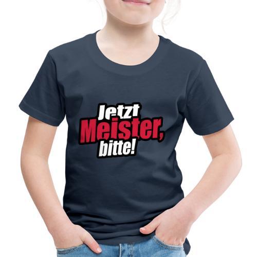 jetzt meister bitte 3c - Kinder Premium T-Shirt
