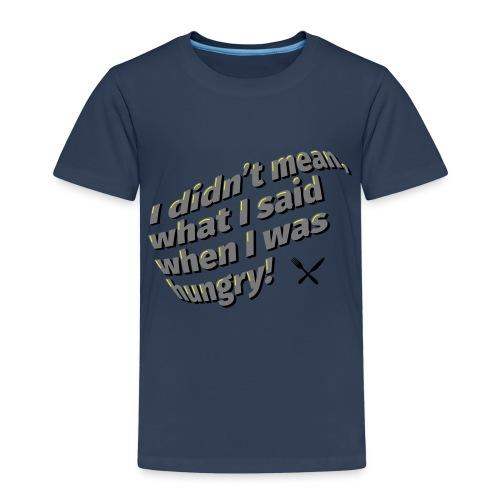 I was hungry ... - Kinder Premium T-Shirt