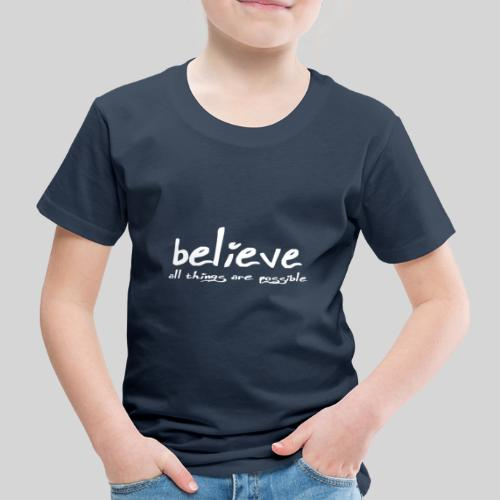 Believe all tings are possible Handwriting - Kinder Premium T-Shirt