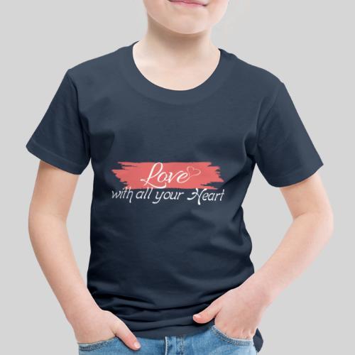 Love with all your Heart - Liebe von ganzem Herzen - Kinder Premium T-Shirt