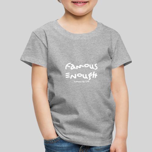 Famous enough known by God - Kinder Premium T-Shirt