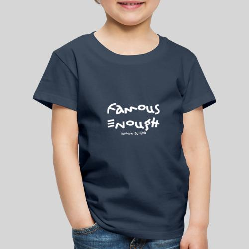 Famous enough known by God - Kinder Premium T-Shirt