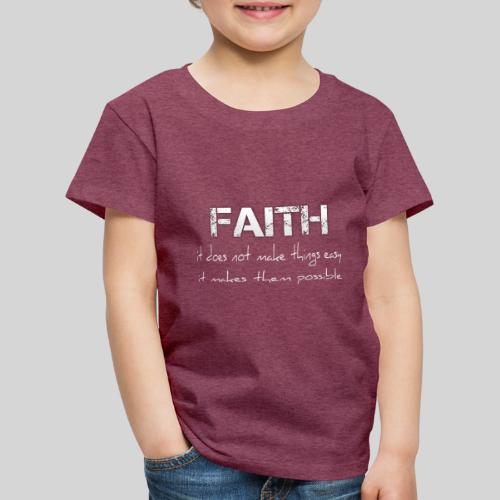 Faith it does not make things easy it makes them - Kinder Premium T-Shirt