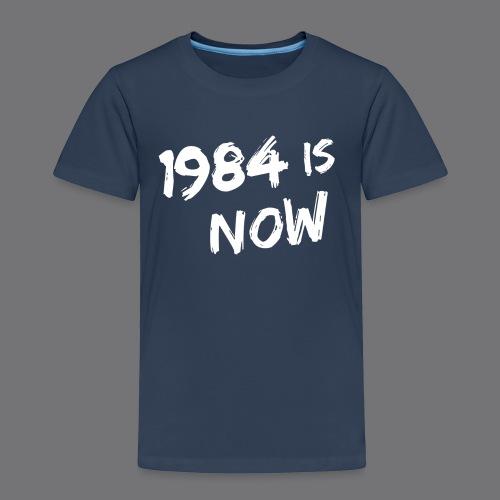 1984 IS NOW Tee Shirts - Kids' Premium T-Shirt
