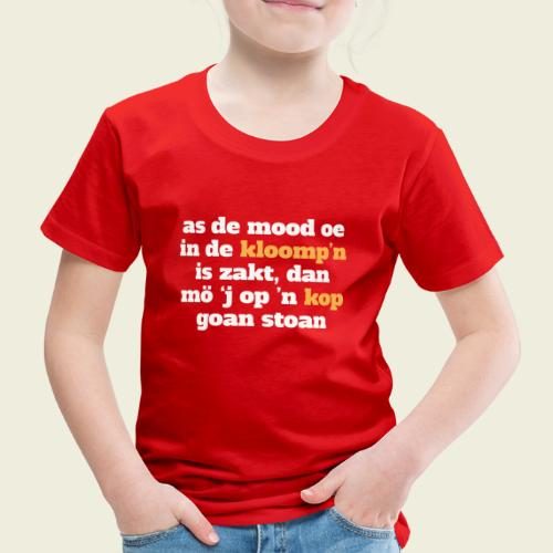 As de mood oe in de kloomp'n is zakt... - Kinderen Premium T-shirt