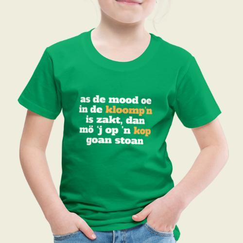 As de mood oe in de kloomp'n is zakt... - Kinderen Premium T-shirt