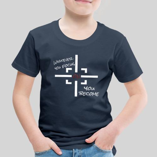 whatever you focus on you become - Mindset - Kinder Premium T-Shirt