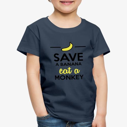Essen Affen & Bananen - Save a Banana eat a Monkey - Kinder Premium T-Shirt