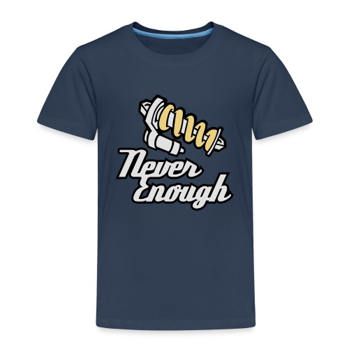 Never Enough - Kinder Premium T-Shirt