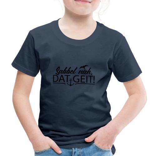 Sabbel nich, dat geit! - Kinder Premium T-Shirt