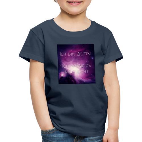 Ich bin Autist. Ich zeige es nur nicht. - Kinder Premium T-Shirt