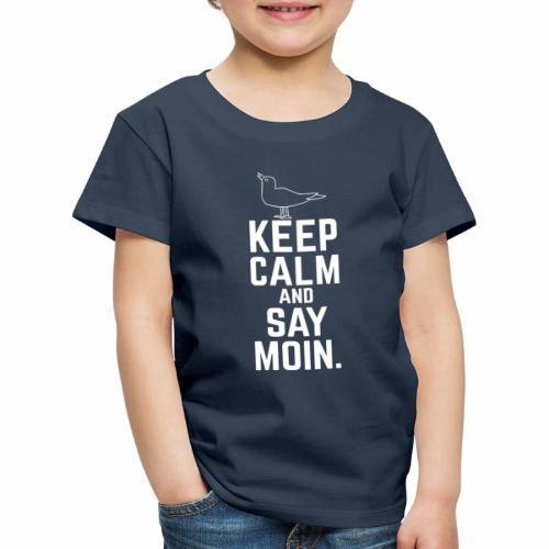 Keep Calm And Say Moin - Kinder Premium T-Shirt