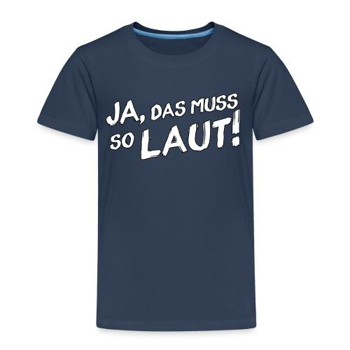 Ja, das muss so laut! (Rand) - Kinder Premium T-Shirt