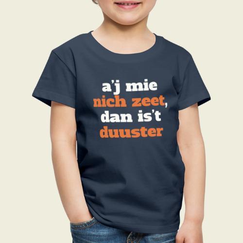 A'j mie nich zeet, dan is 't duuster - Kinderen Premium T-shirt