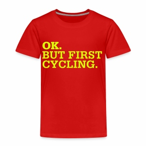 OK. But First Cycling. - Kinder Premium T-Shirt