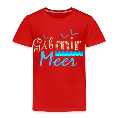 Gib mir Meer - wenn die Sehnsucht nach Meer ruft - Kinder Premium T-Shirt