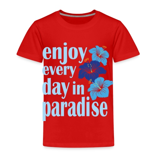 enjoy every day in paradise - Kinder Premium T-Shirt