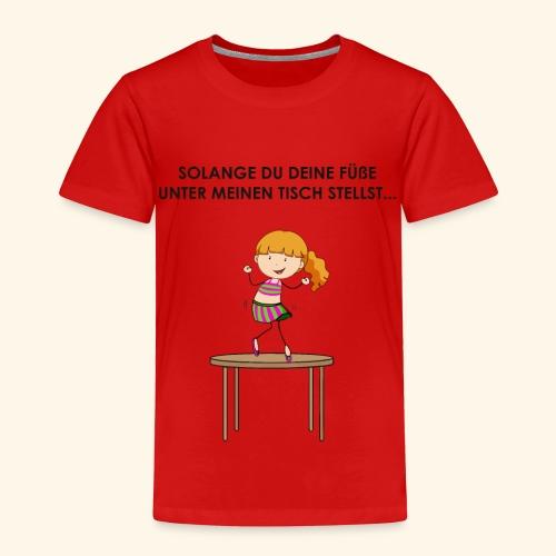 Solange du deine Füße unter meinen Tisch stellst.. - Kinder Premium T-Shirt