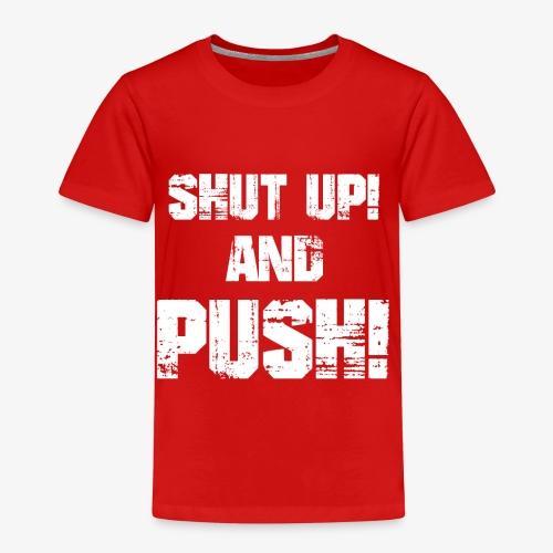 Shut up and push - Kinder Premium T-Shirt