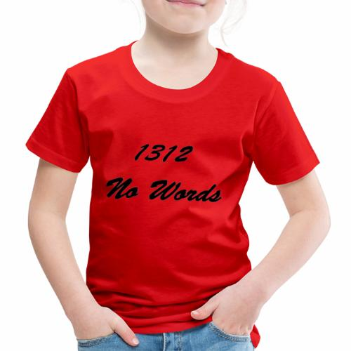 1312 No Words - Kinder Premium T-Shirt